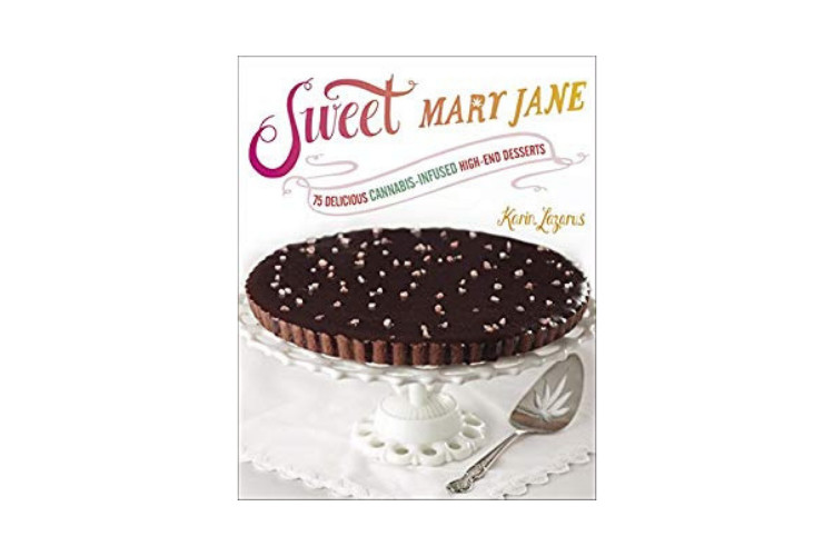 Cannabis Cookbooks Sweet Mary Jane: 75 Delicious Cannabis-Infused High-End Desserts by Karin Lazarus