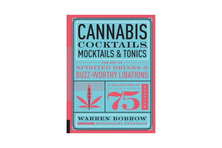 Cannabis Cookbooks Cannabis Cocktails, Mocktails and Tonics: The Art of Spirited Drinks and Buzz-Worthy Libations by Warren Bobrow